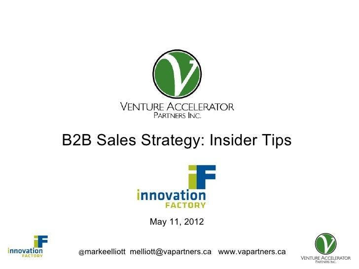 Presentation forB2B Sales Strategy: Insider Tips                       May 11, 2012  @markeelliott   melliott@vapartners.c...