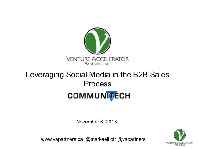 Presentation for  Leveraging Social Media in the B2B Sales Process  November 6, 2013 www.vapartners.ca @markeelliott @vapa...