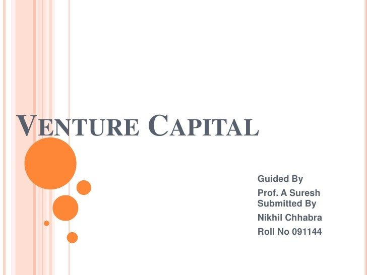 Venture Capital<br />Guided By<br />Prof. A Suresh Submitted By<br />Nikhil Chhabra<br />Roll No 091144<br />