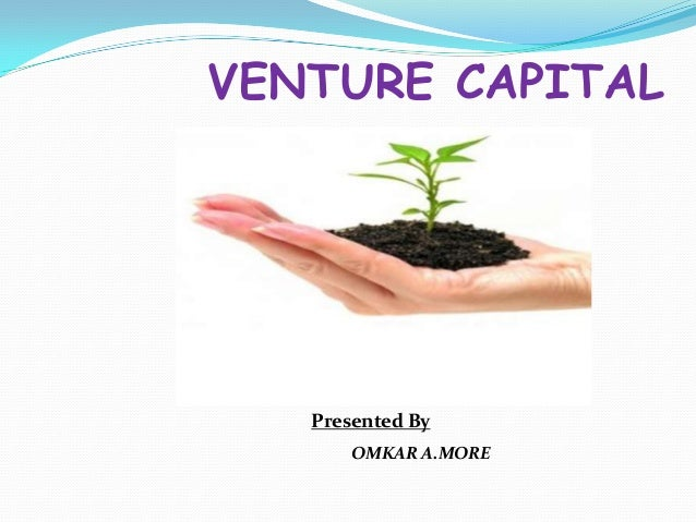 VENTURE CAPITAL  Presented By OMKAR A.MORE