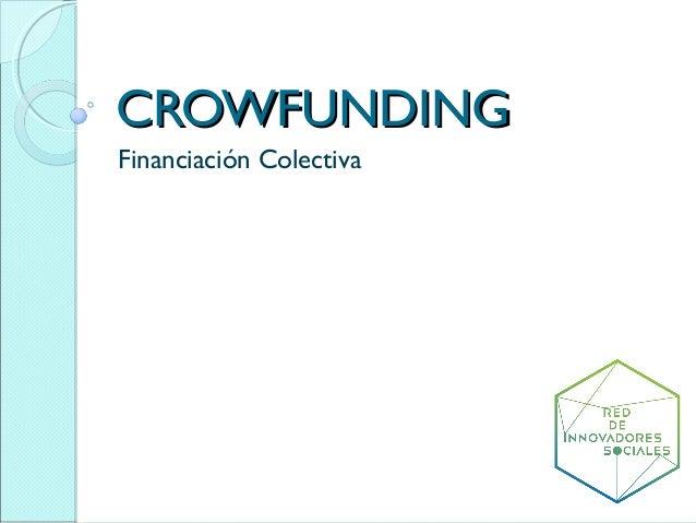 CROWFUNDINGCROWFUNDING Financiación Colectiva