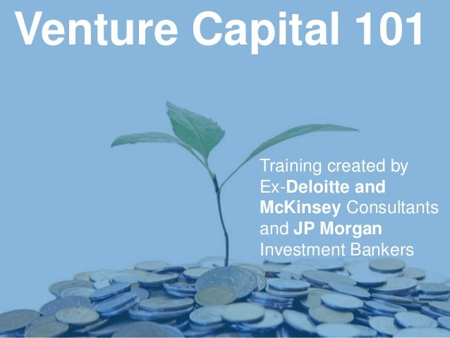 11 Venture Capital 101 Training created by Ex-Deloitte and McKinsey Consultants and JP Morgan Investment Bankers