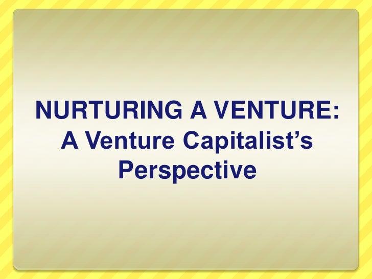 NURTURING A VENTURE:A Venture Capitalist's Perspective<br />