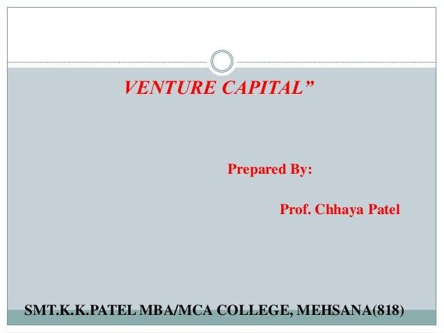 "VENTURE CAPITAL""                       Prepared By:                              Prof. Chhaya PatelSMT.K.K.PATEL MBA/MCA C..."