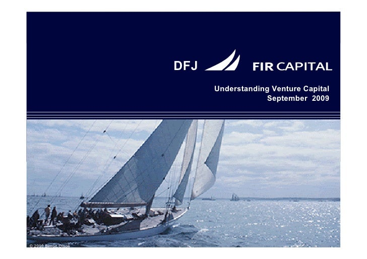 DFJ                            Understanding Venture Capital                                        September 2009     © 2...