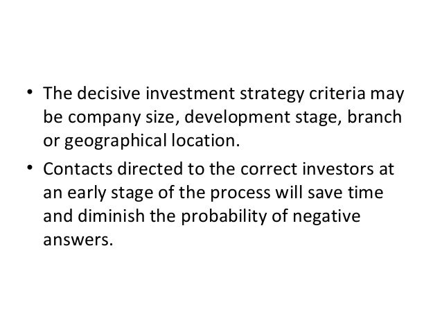 • The decisive investment strategy criteria may be company size, development stage, branch or geographical location. • Con...