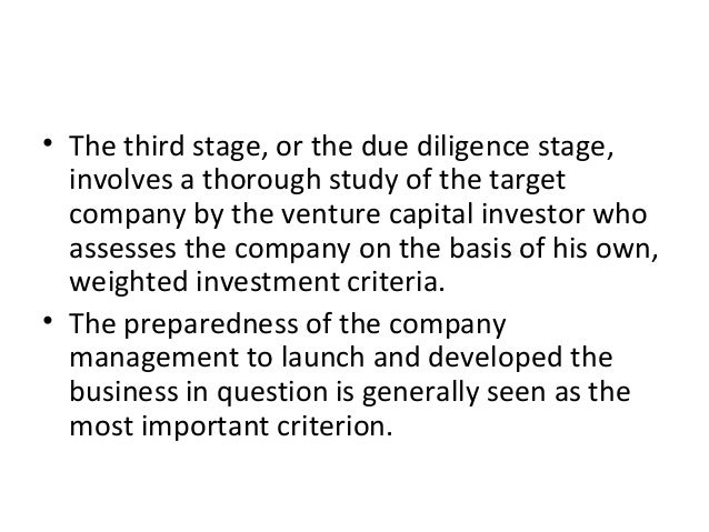 • The third stage, or the due diligence stage, involves a thorough study of the target company by the venture capital inve...