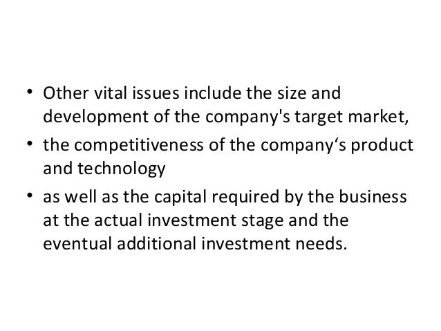 • Other vital issues include the size and development of the company's target market, • the competitiveness of the company...