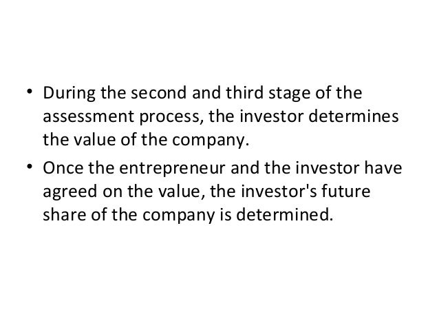 • During the second and third stage of the assessment process, the investor determines the value of the company. • Once th...