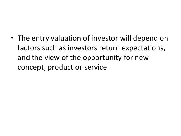 • The entry valuation of investor will depend on factors such as investors return expectations, and the view of the opport...