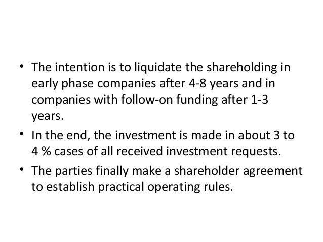 • The intention is to liquidate the shareholding in early phase companies after 4-8 years and in companies with follow-on ...