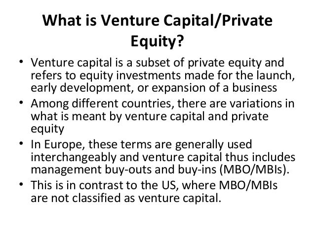 What is Venture Capital/Private Equity? • Venture capital is a subset of private equity and refers to equity investments m...