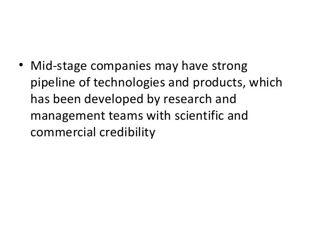 • Mid-stage companies may have strong pipeline of technologies and products, which has been developed by research and mana...