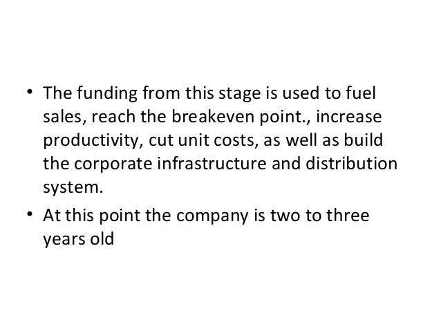 • The funding from this stage is used to fuel sales, reach the breakeven point., increase productivity, cut unit costs, as...