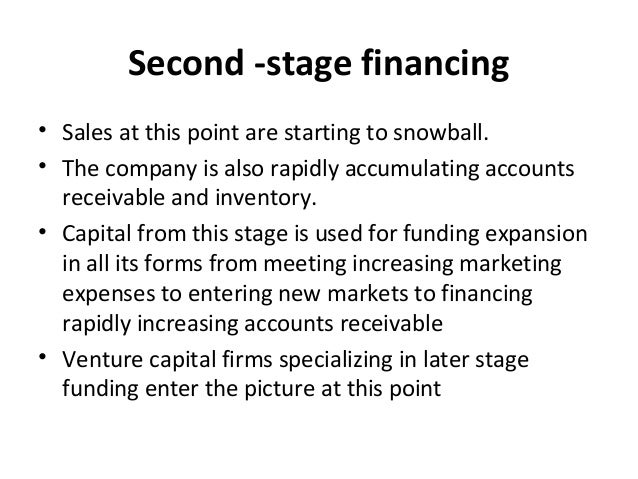 Second -stage financing • Sales at this point are starting to snowball. • The company is also rapidly accumulating account...