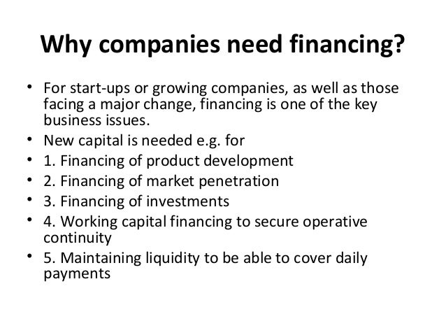 Why companies need financing? • For start-ups or growing companies, as well as those facing a major change, financing is o...