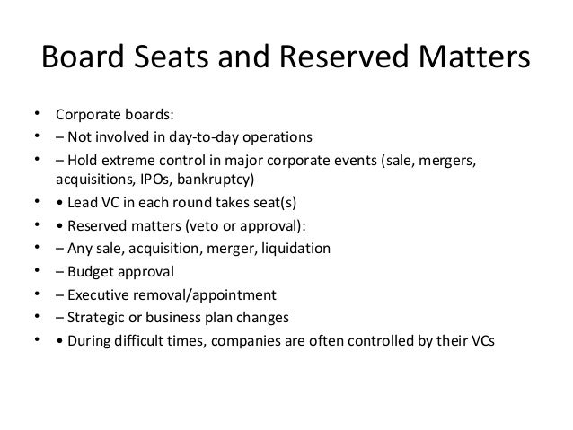Board Seats and Reserved Matters • Corporate boards: • – Not involved in day-to-day operations • – Hold extreme control in...