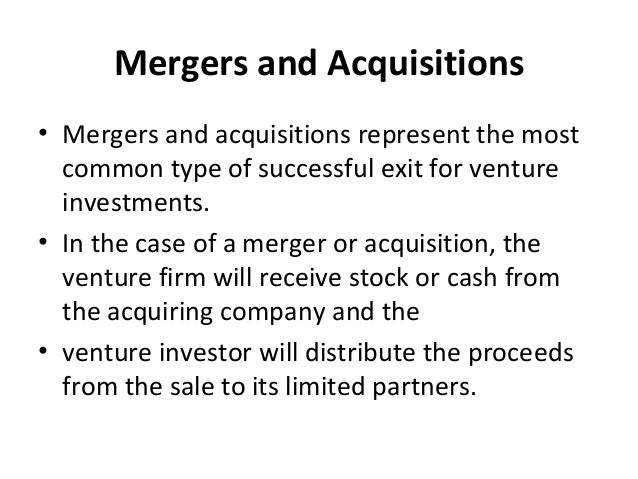 Mergers and Acquisitions • Mergers and acquisitions represent the most common type of successful exit for venture investme...