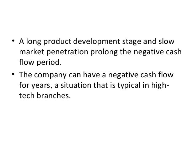• A long product development stage and slow market penetration prolong the negative cash flow period. • The company can ha...