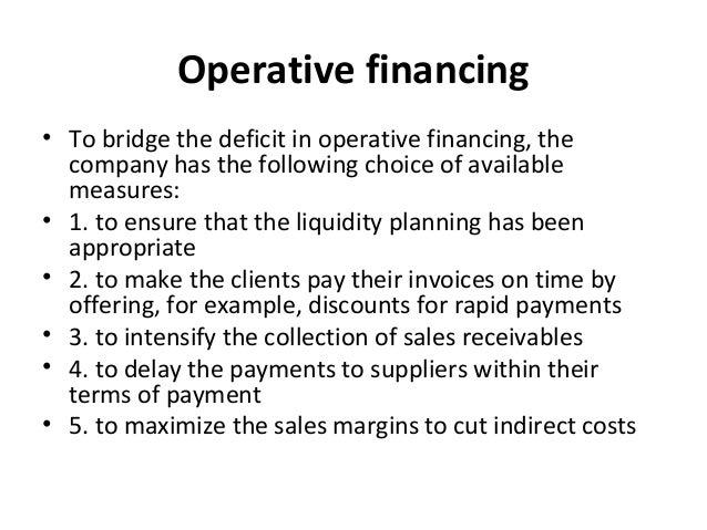 Operative financing • To bridge the deficit in operative financing, the company has the following choice of available meas...