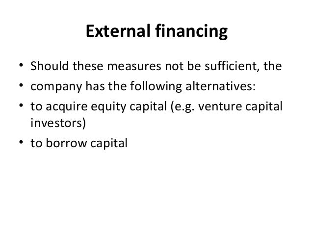 External financing • Should these measures not be sufficient, the • company has the following alternatives: • to acquire e...