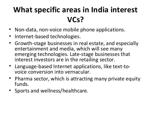 What specific areas in India interest VCs? • Non-data, non-voice mobile phone applications. • Internet-based technologies....