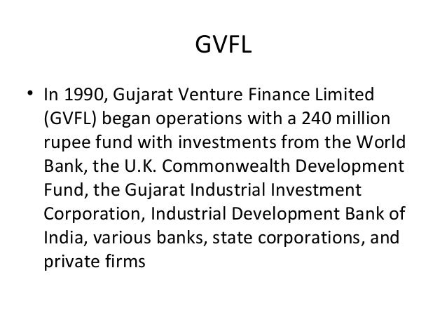GVFL • In 1990, Gujarat Venture Finance Limited (GVFL) began operations with a 240 million rupee fund with investments fro...