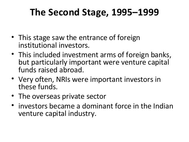 The Second Stage, 1995–1999 • This stage saw the entrance of foreign institutional investors. • This included investment a...