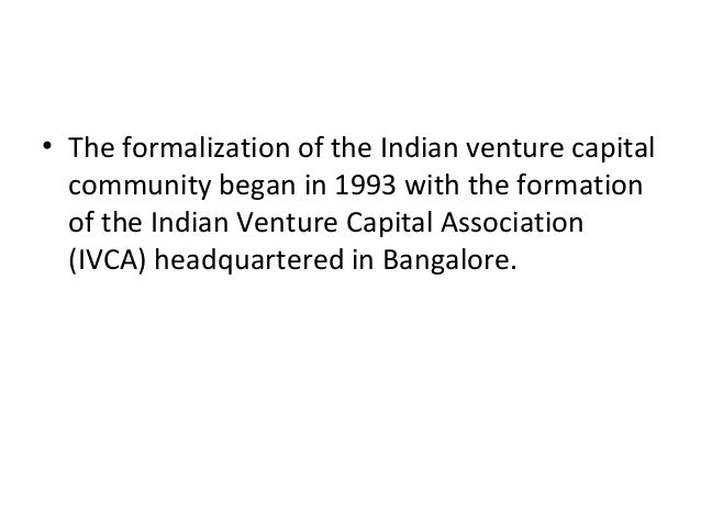 • The formalization of the Indian venture capital community began in 1993 with the formation of the Indian Venture Capital...