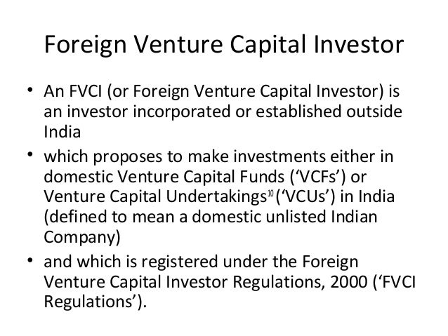Foreign Venture Capital Investor • An FVCI (or Foreign Venture Capital Investor) is an investor incorporated or establishe...