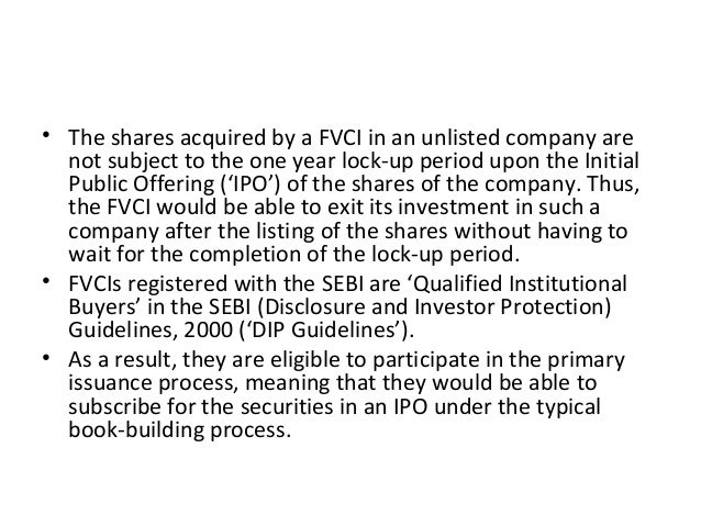 • The shares acquired by a FVCI in an unlisted company are not subject to the one year lock-up period upon the Initial Pub...
