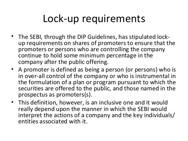 Lock-up requirements • The SEBI, through the DIP Guidelines, has stipulated lock- up requirements on shares of promoters t...