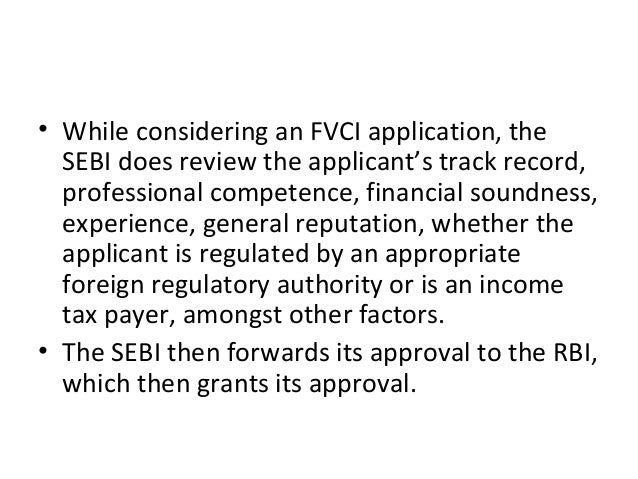 • While considering an FVCI application, the SEBI does review the applicant's track record, professional competence, finan...