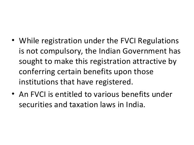 • While registration under the FVCI Regulations is not compulsory, the Indian Government has sought to make this registrat...