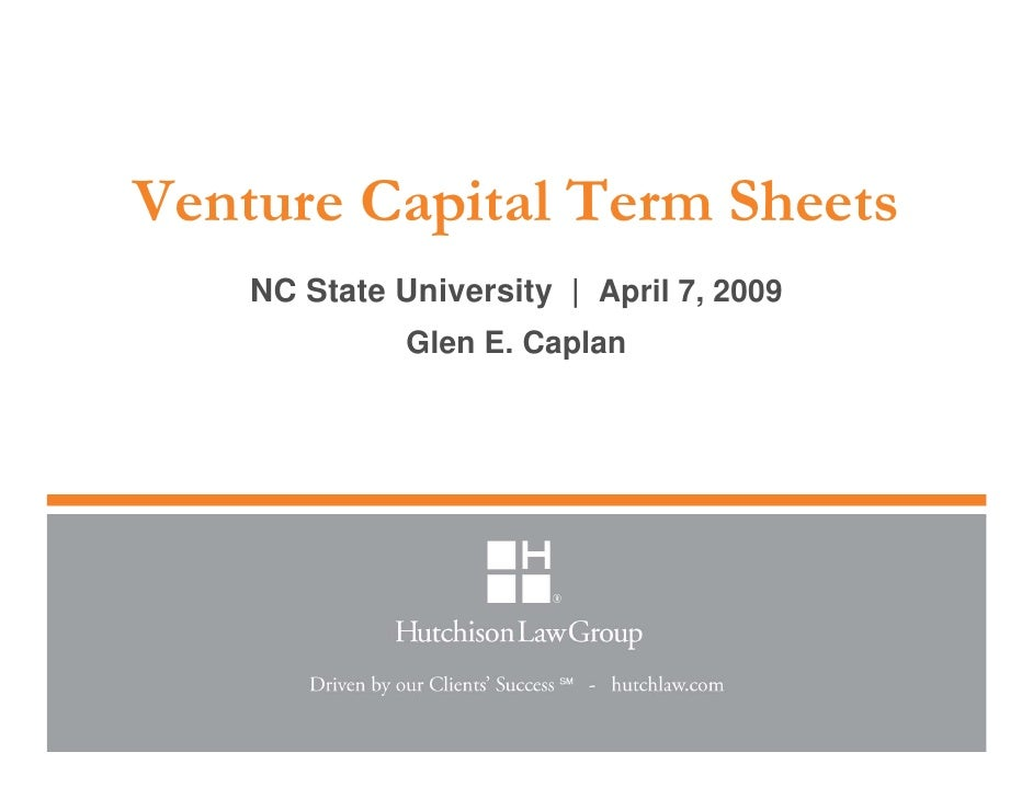 Venture Capital Term Sheets     NC State University | April 7, 2009               Glen E. Caplan