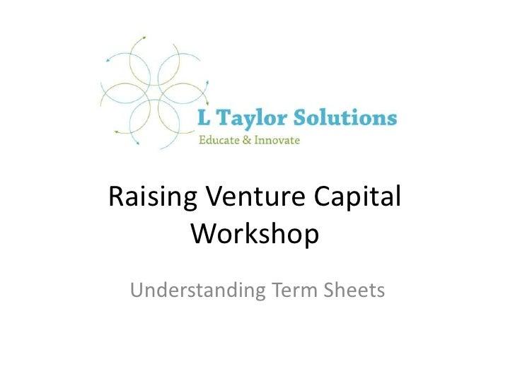 Raising Venture CapitalWorkshop<br />Understanding Term Sheets<br />