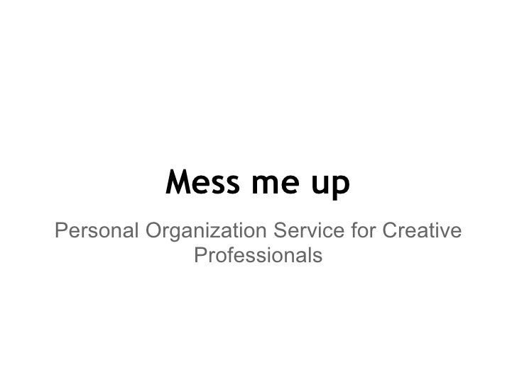 Mess me upPersonal Organization Service for Creative             Professionals