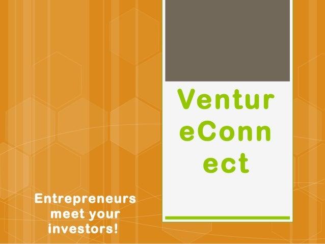Ventur                eConn                 ectEntrepreneurs   meet your  investors!