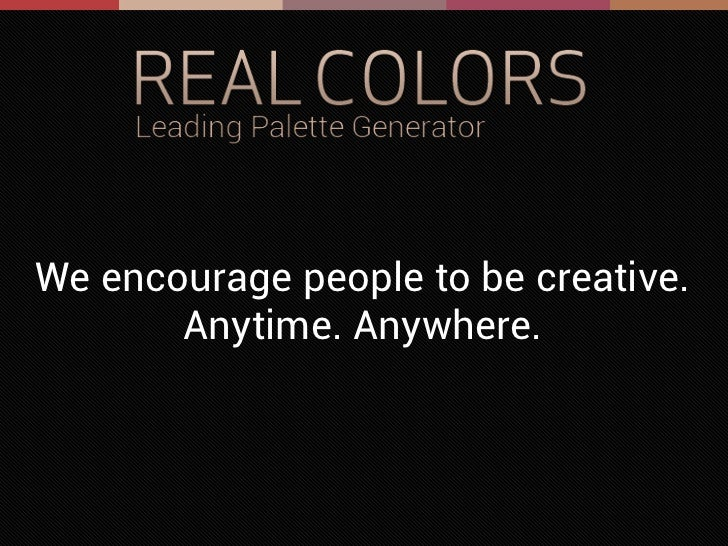 We encourage people to be creative.       Anytime. Anywhere.