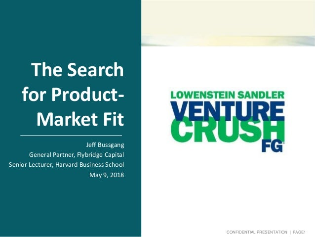 CONFIDENTIAL PRESENTATION | PAGE1 The Search for Product- Market Fit Jeff Bussgang General Partner, Flybridge Capital Seni...