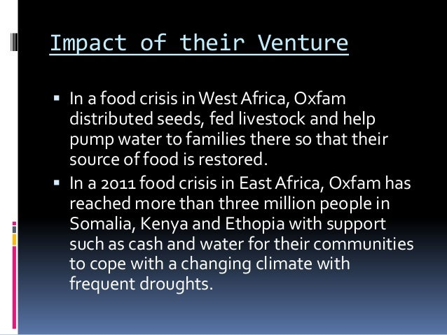 Impact of their Venture In a food crisis in West Africa, Oxfam  distributed seeds, fed livestock and help  pump water to ...