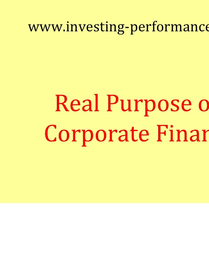 www.investing-performance.com   Real Purpose of  Corporate Finance