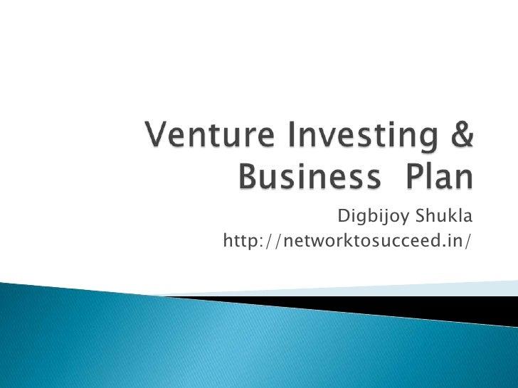 Venture Investing & Business  Plan Digbijoy Shukla http://networktosucceed.in/