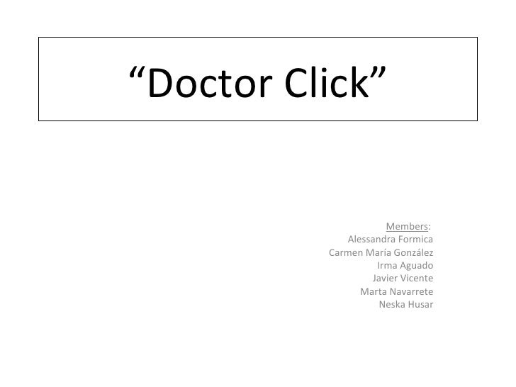 """Doctor Click""                     Members:             Alessandra Formica          Carmen María González                 ..."