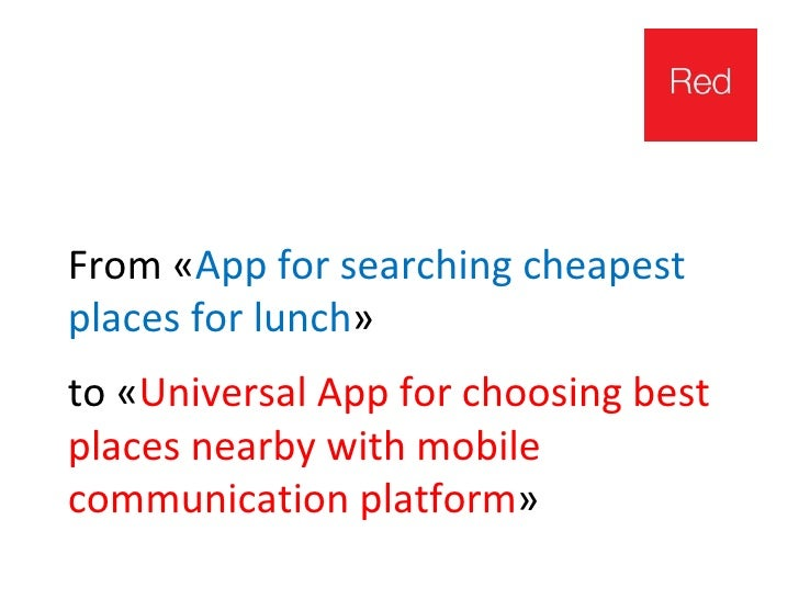 From «App for searching cheapestplaces for lunch»to «Universal App for choosing bestplaces nearby with mobilecommunication...