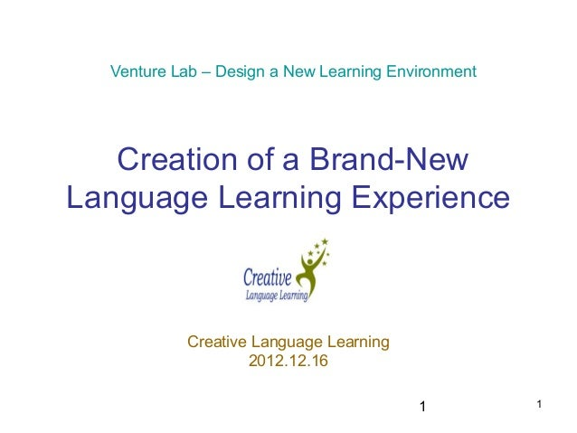 Venture Lab – Design a New Learning Environment   Creation of a Brand-NewLanguage Learning Experience           Creative L...