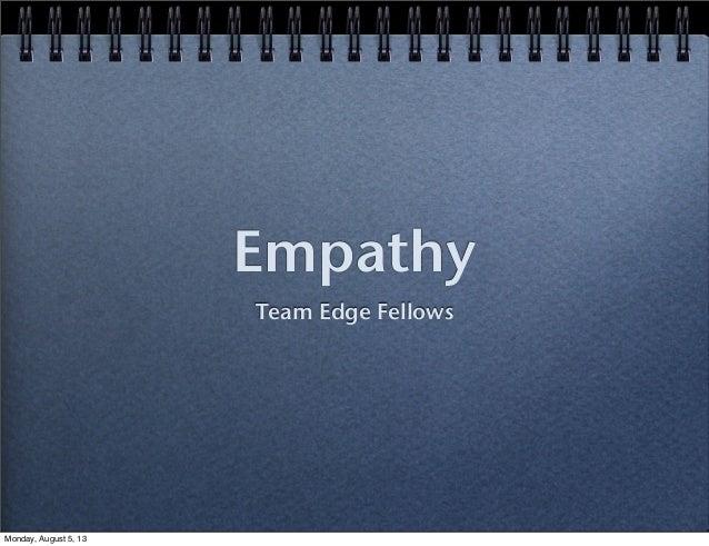 Empathy Team Edge Fellows Monday, August 5, 13