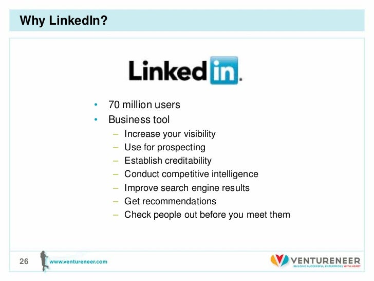 Why LinkedIn?          • 70 million users          • Business tool                –   Increase your visibility            ...