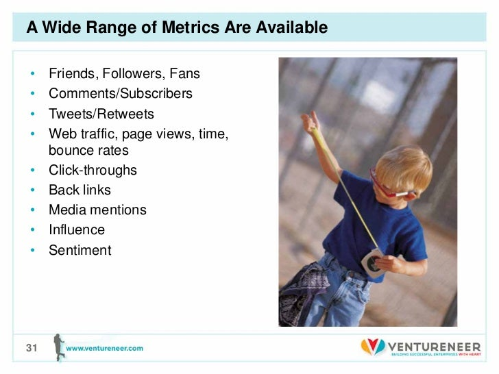 A Wide Range of Metrics Are Available•    Friends, Followers, Fans•    Comments/Subscribers•    Tweets/Retweets•    Web tr...