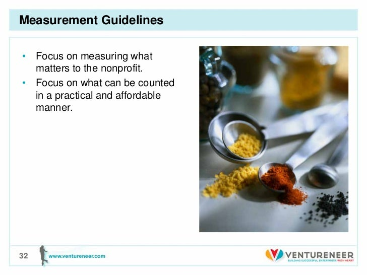 Measurement Guidelines• Focus on measuring what  matters to the nonprofit.• Focus on what can be counted  in a practical a...